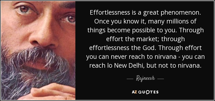 quote-effortlessness-is-a-great-phenomenon-once-you-know-it-many-millions-of-things-become-rajneesh-57-83-05